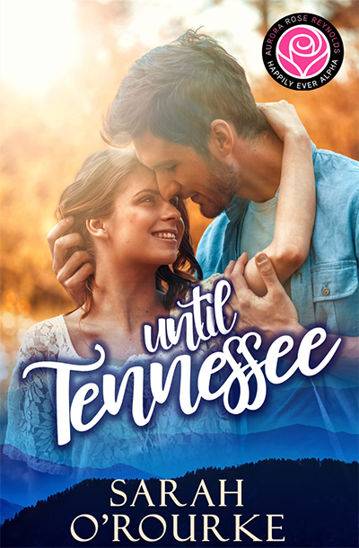 Until Series, Aurora Rose Reynolds, Sarah O'Rourke, Until Tennessee, Contemporary Romance